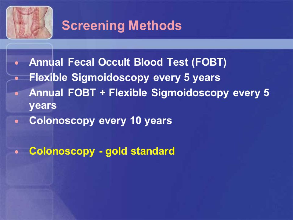 Screening Methods Annual Fecal Occult Blood Test (FOBT)