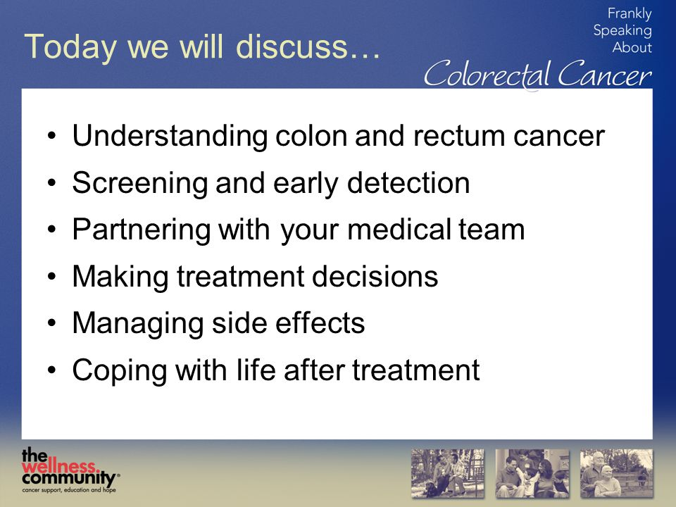 Today we will discuss… Understanding colon and rectum cancer