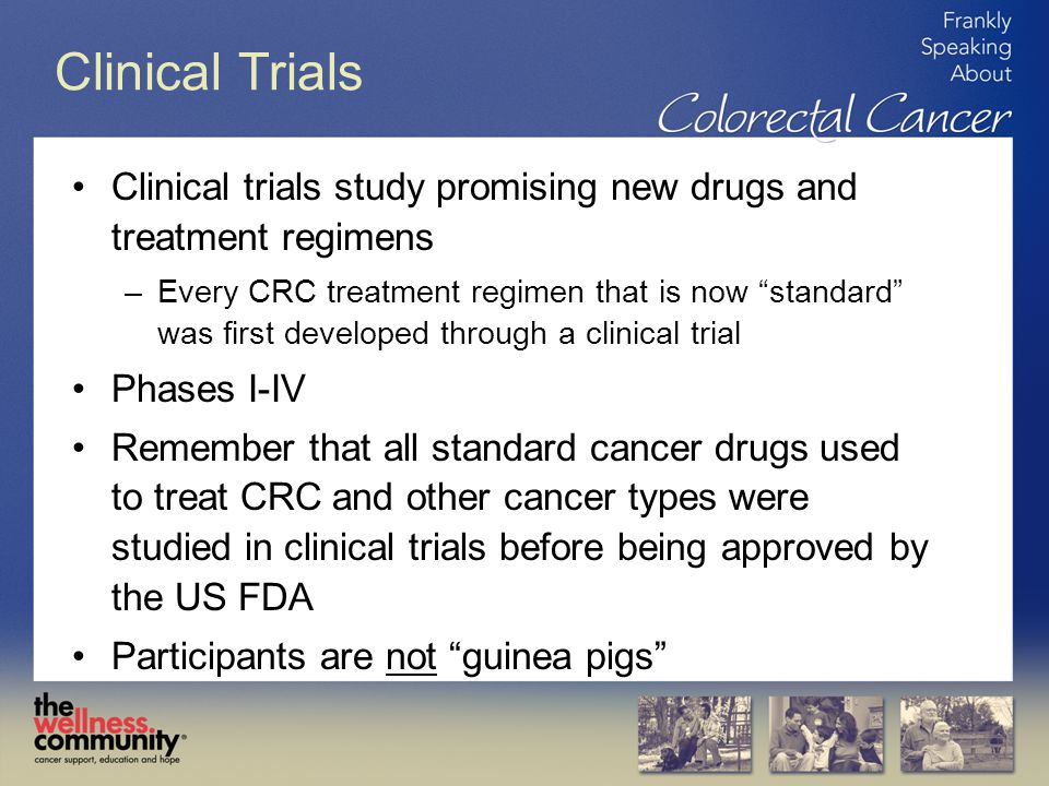 Clinical Trials Clinical trials study promising new drugs and treatment regimens.