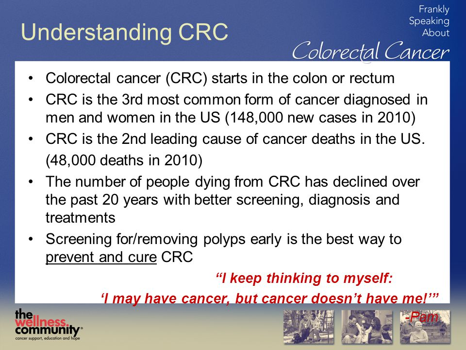 Understanding CRC Colorectal cancer (CRC) starts in the colon or rectum.