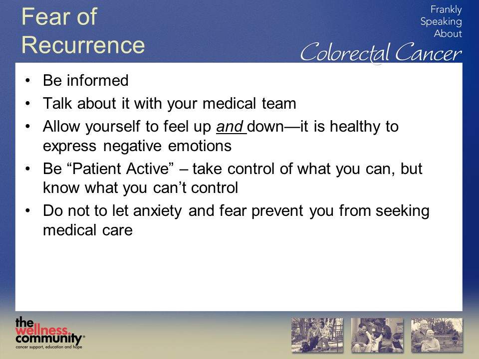 Fear of Recurrence Be informed Talk about it with your medical team