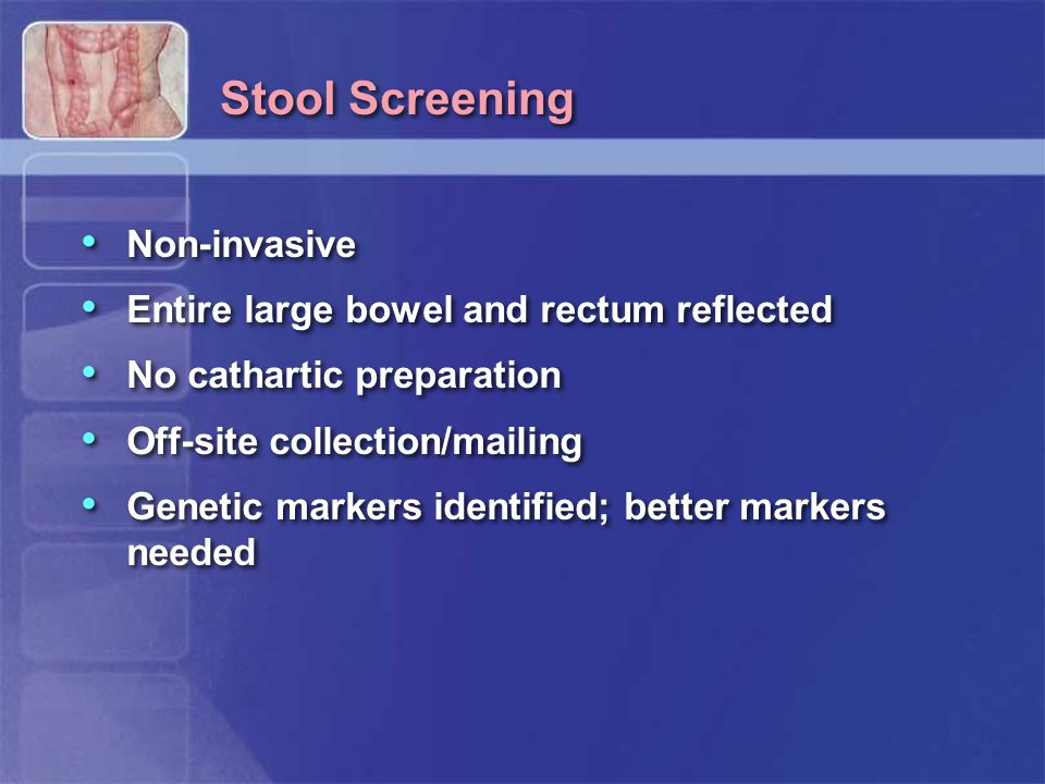 Stool Screening Non-invasive Entire large bowel and rectum reflected