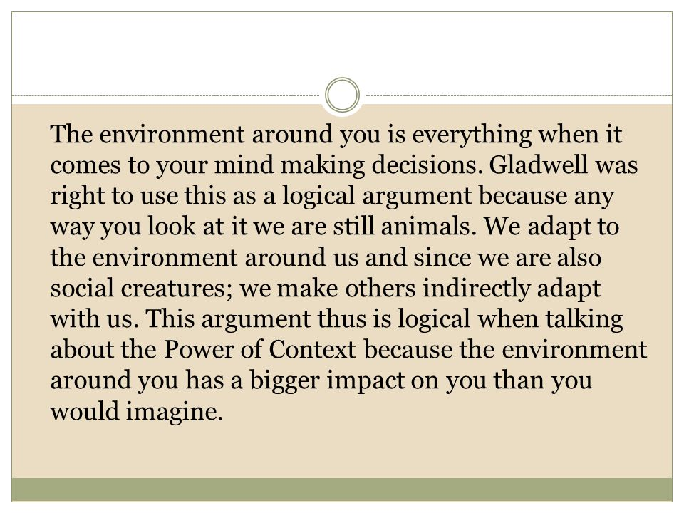 The environment around you is everything when it comes to your mind making decisions.