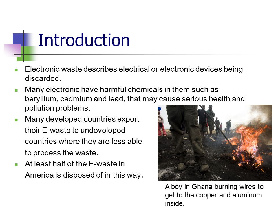 Introduction Electronic waste describes electrical or electronic devices being discarded.