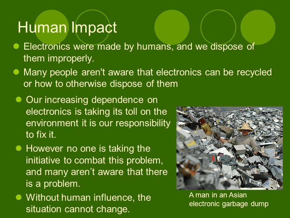 Human Impact Electronics were made by humans, and we dispose of them improperly.