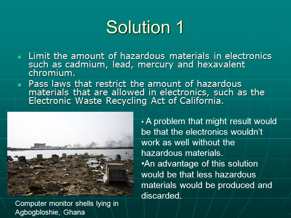 Solution 1 Limit the amount of hazardous materials in electronics such as cadmium, lead, mercury and hexavalent chromium.