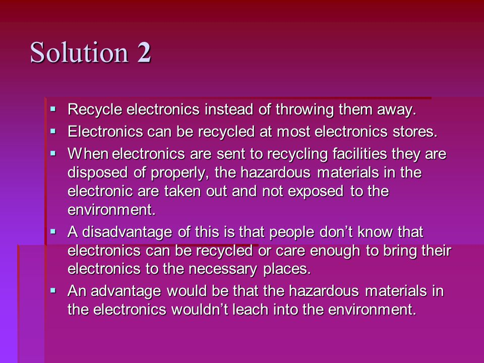 Solution 2 Recycle electronics instead of throwing them away.