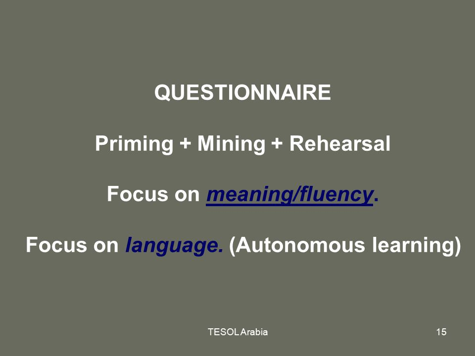 Priming + Mining + Rehearsal Focus on meaning/fluency.