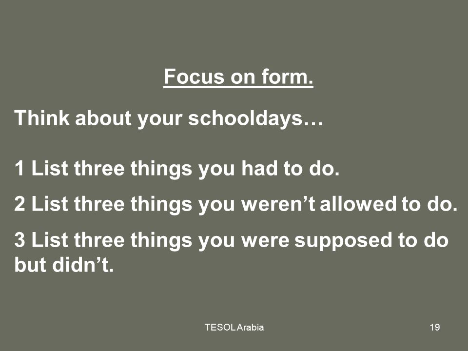 Think about your schooldays… 1 List three things you had to do.