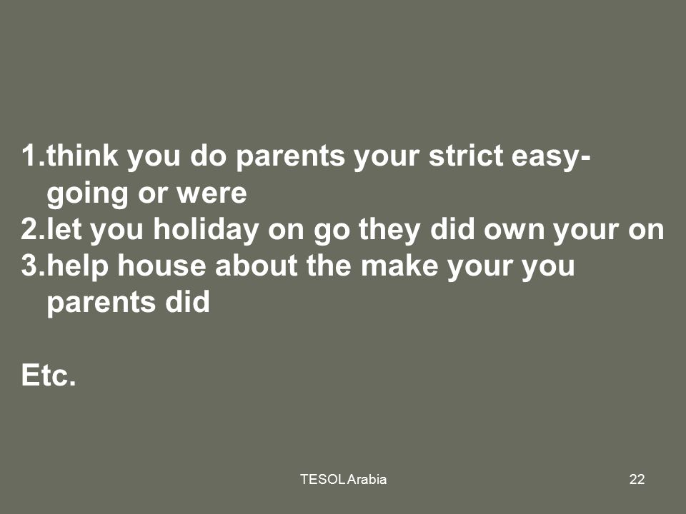 think you do parents your strict easy-going or were