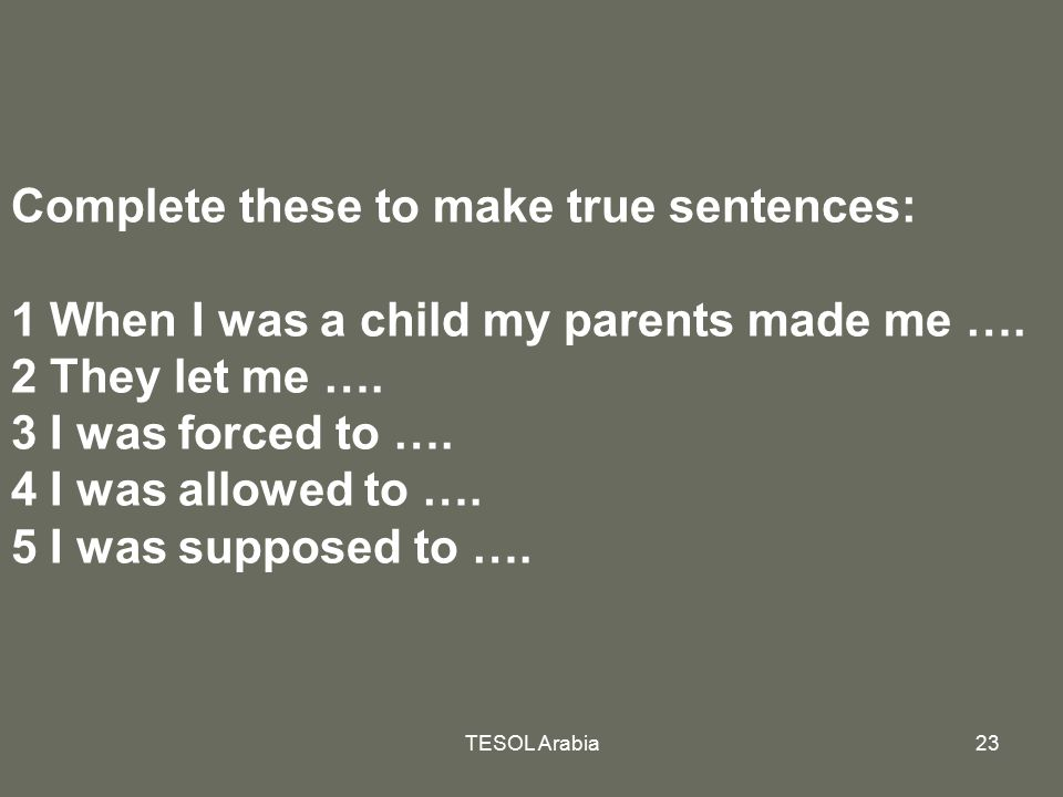 Complete these to make true sentences: