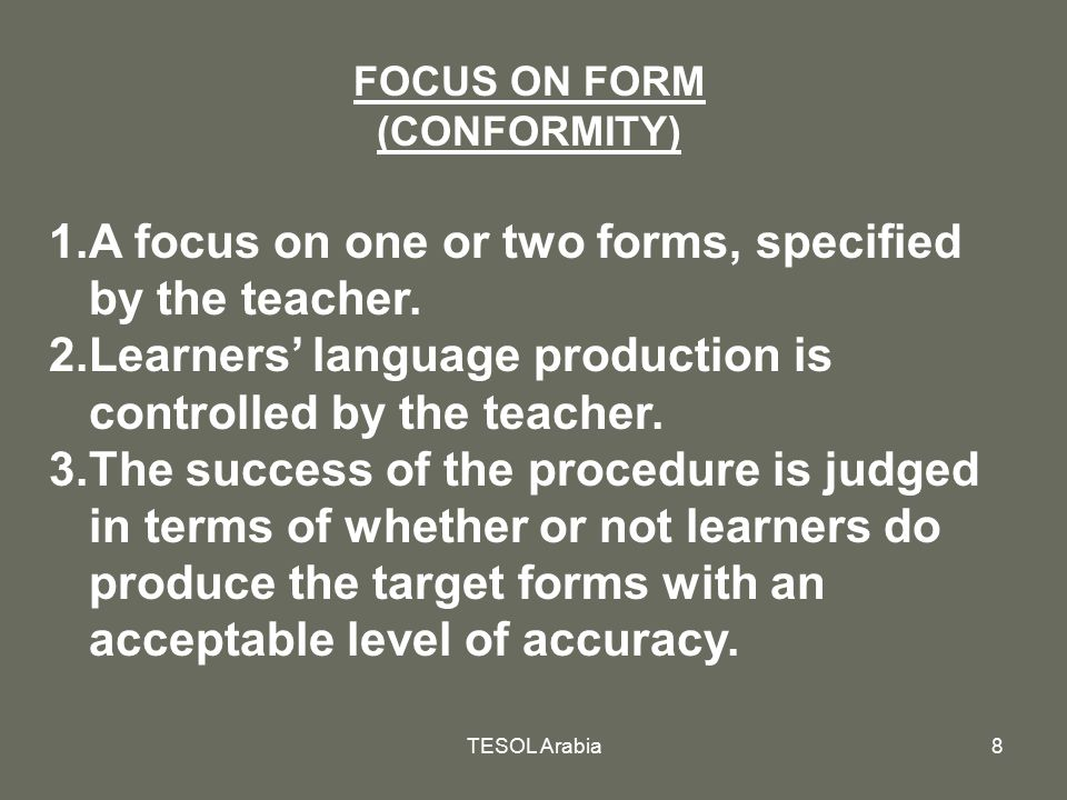 A focus on one or two forms, specified by the teacher.