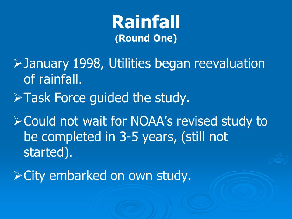 Rainfall (Round One) January 1998, Utilities began reevaluation of rainfall. Task Force guided the study.