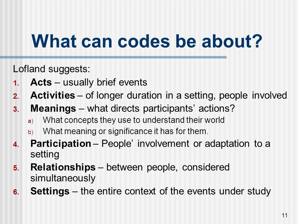 What can codes be about Lofland suggests: Acts – usually brief events