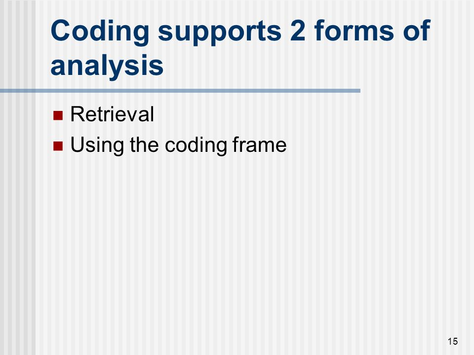 Coding supports 2 forms of analysis