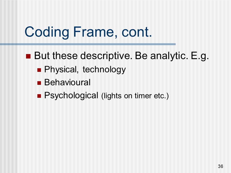 Coding Frame, cont. But these descriptive. Be analytic. E.g.