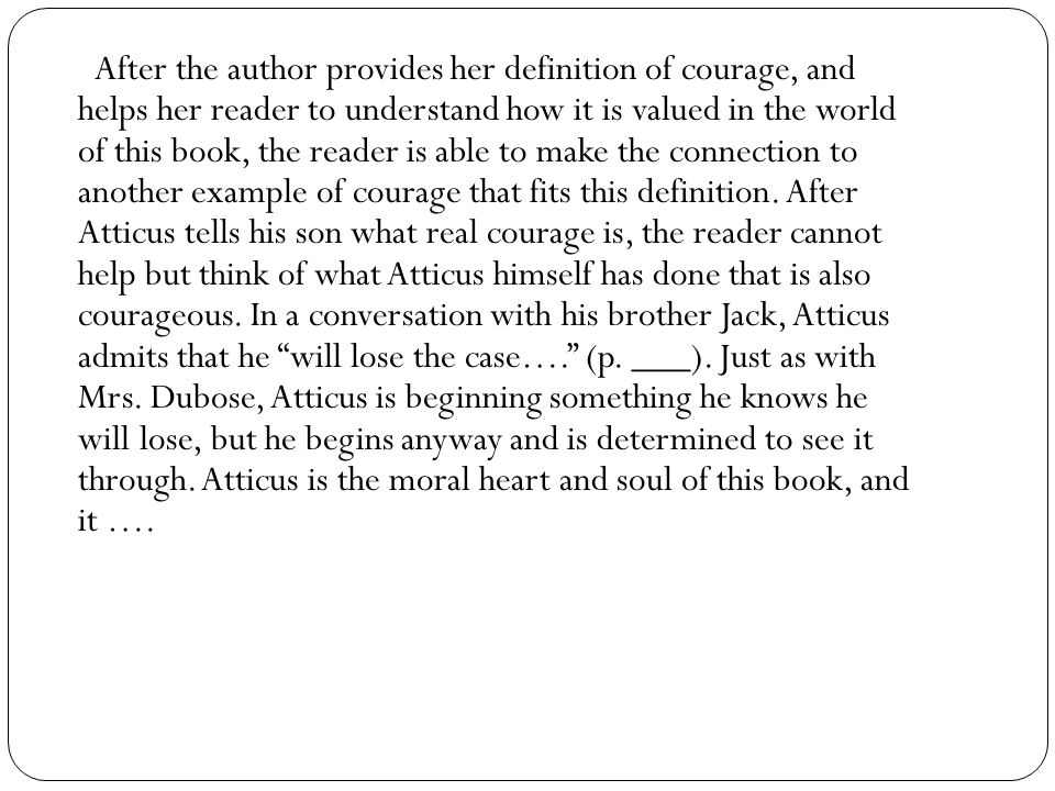 After the author provides her definition of courage, and helps her reader to understand how it is valued in the world of this book, the reader is able to make the connection to another example of courage that fits this definition.