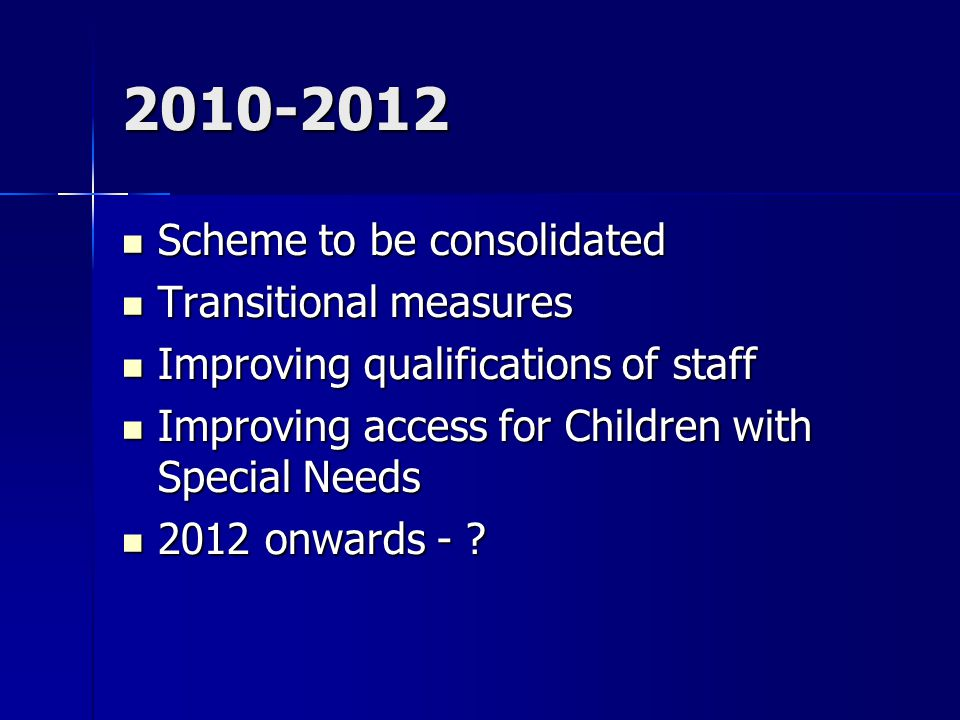 2010-2012 Scheme to be consolidated Transitional measures