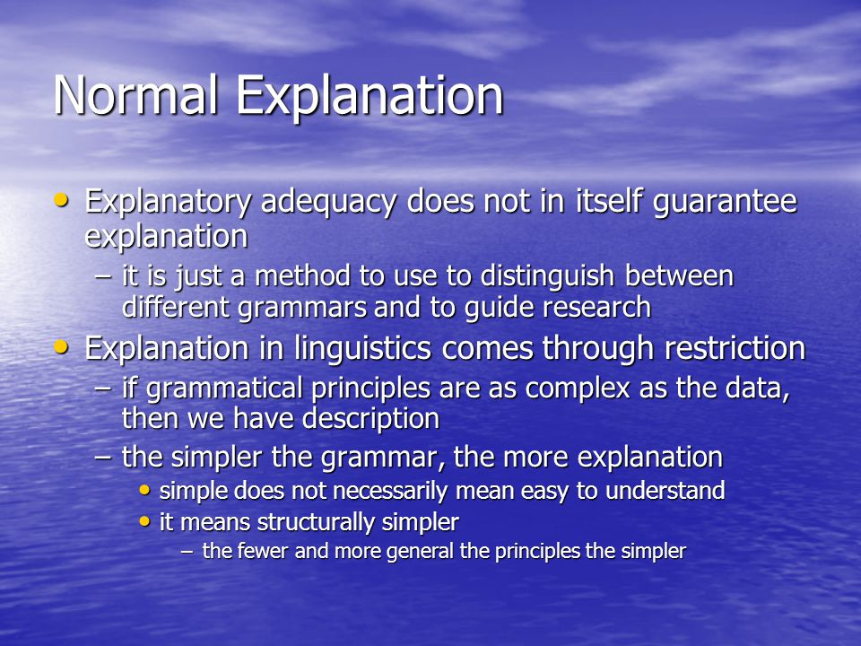 Normal Explanation Explanatory adequacy does not in itself guarantee explanation.