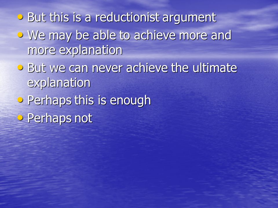 But this is a reductionist argument
