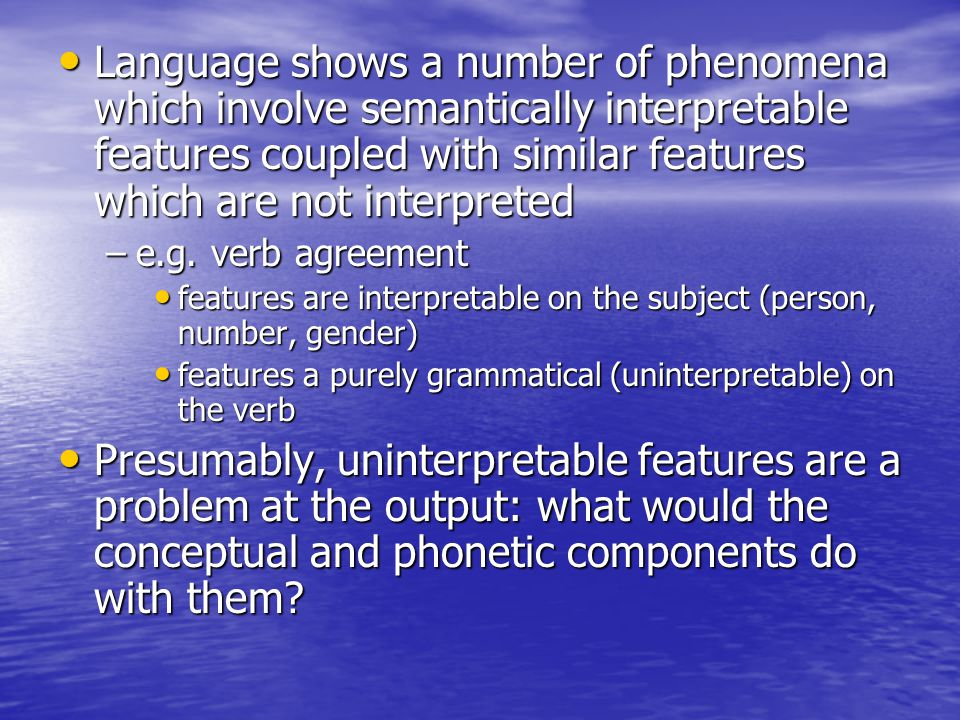 Language shows a number of phenomena which involve semantically interpretable features coupled with similar features which are not interpreted