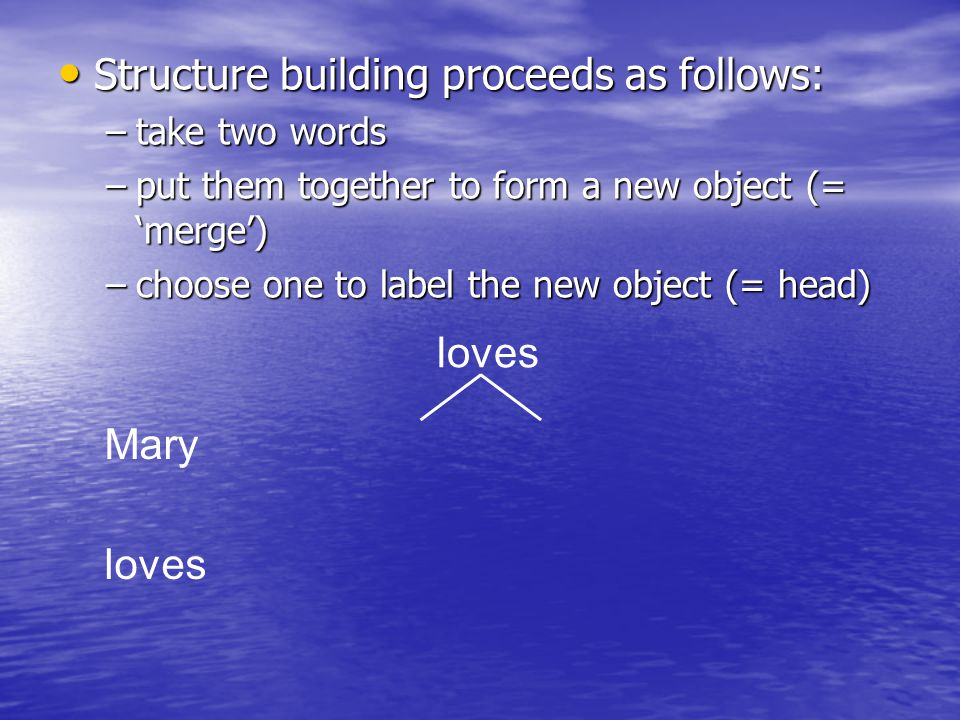 Structure building proceeds as follows: