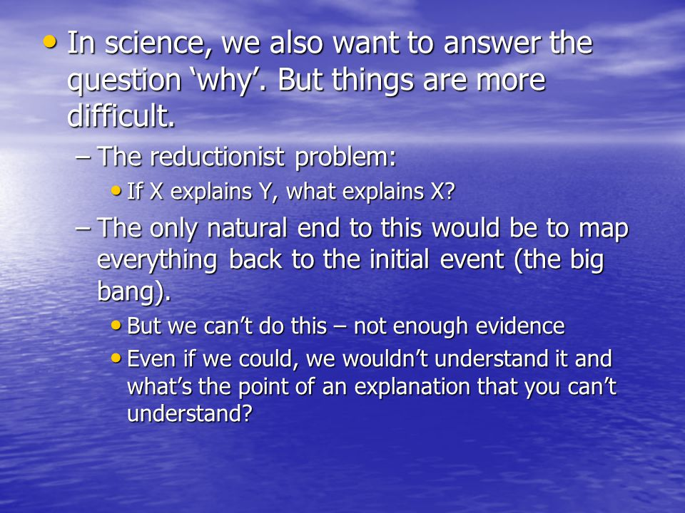 In science, we also want to answer the question 'why'