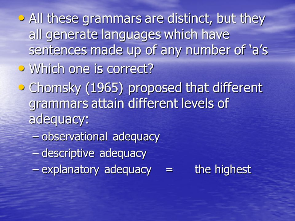 All these grammars are distinct, but they all generate languages which have sentences made up of any number of 'a's