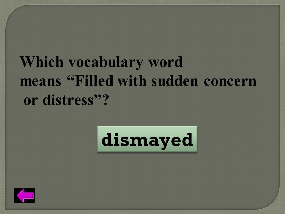 dismayed Which vocabulary word means Filled with sudden concern
