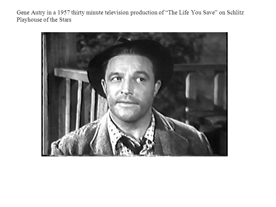 Gene Autry in a 1957 thirty minute television production of The Life You Save on Schlitz Playhouse of the Stars