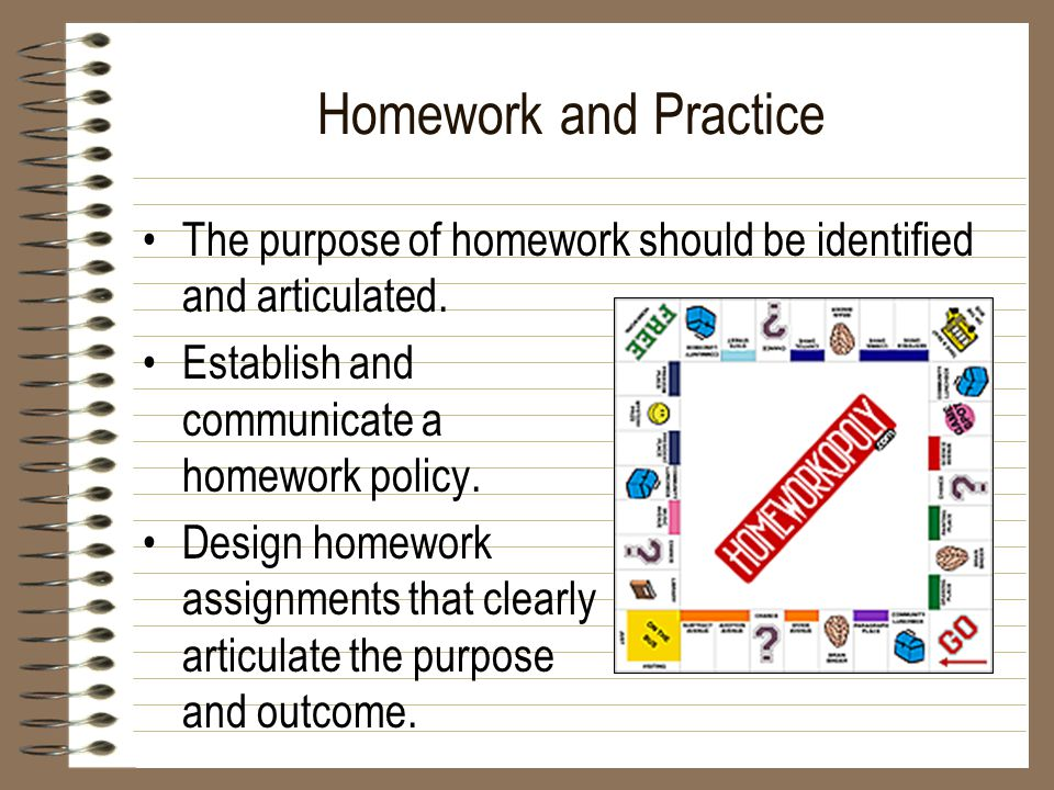 Homework and Practice The purpose of homework should be identified and articulated.