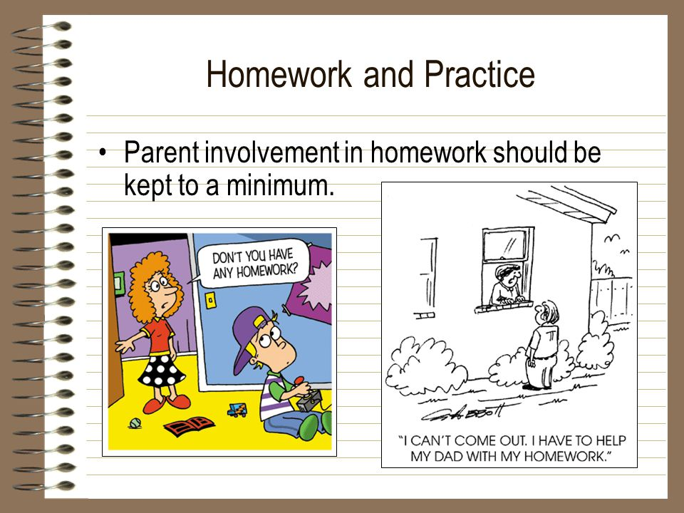 Homework and Practice Parent involvement in homework should be kept to a minimum.