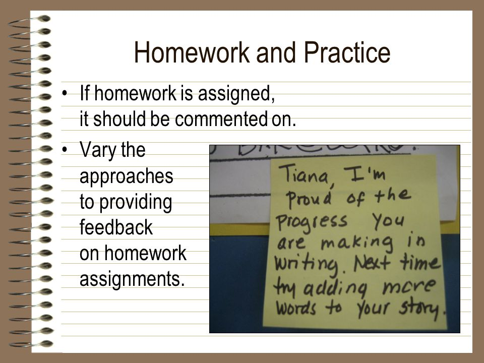 Homework and Practice If homework is assigned, it should be commented on.