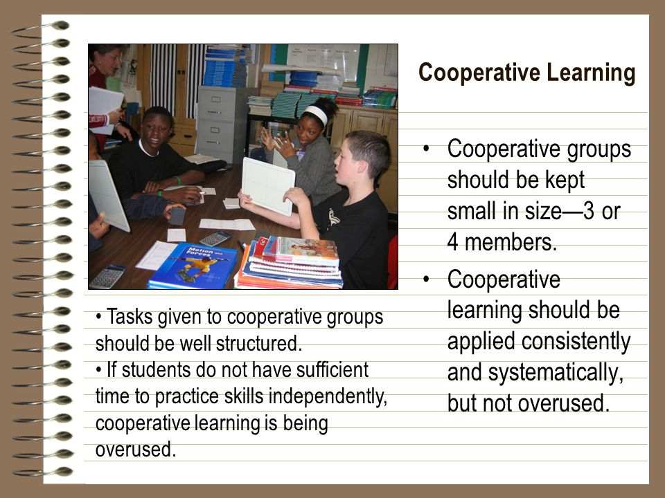 Cooperative groups should be kept small in size—3 or 4 members.