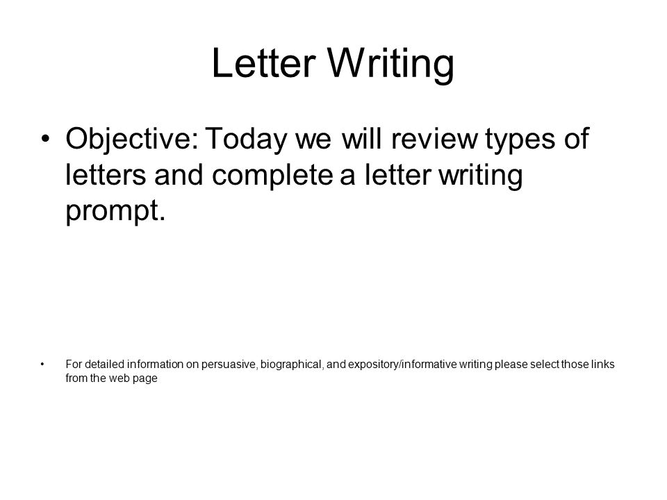 Letter Writing Objective: Today we will review types of letters and complete a letter writing prompt.