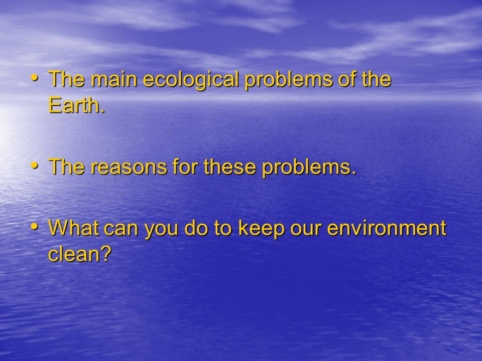 The main ecological problems of the Earth.