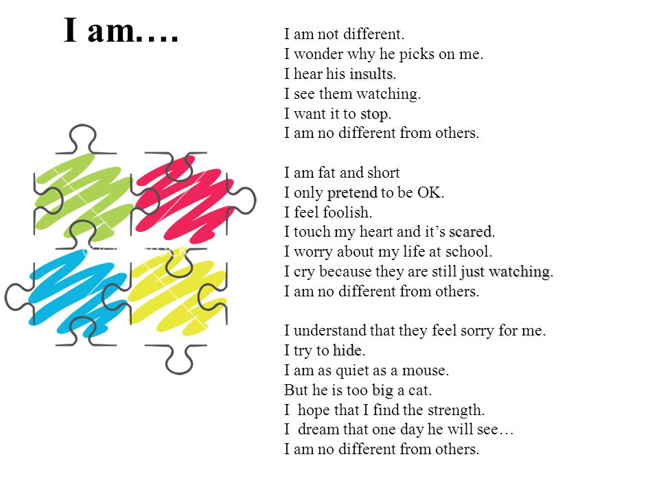 I am…. I am not different. I wonder why he picks on me.