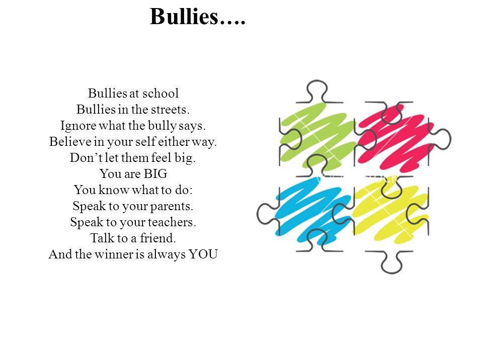 Bullies…. Bullies at school Bullies in the streets.