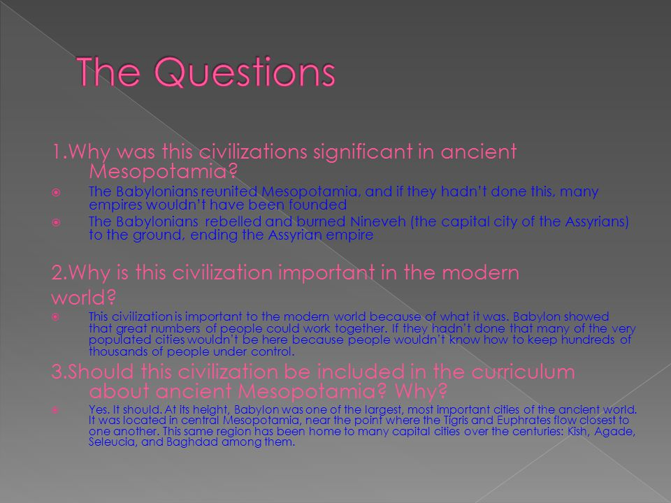 The Questions 1.Why was this civilizations significant in ancient Mesopotamia