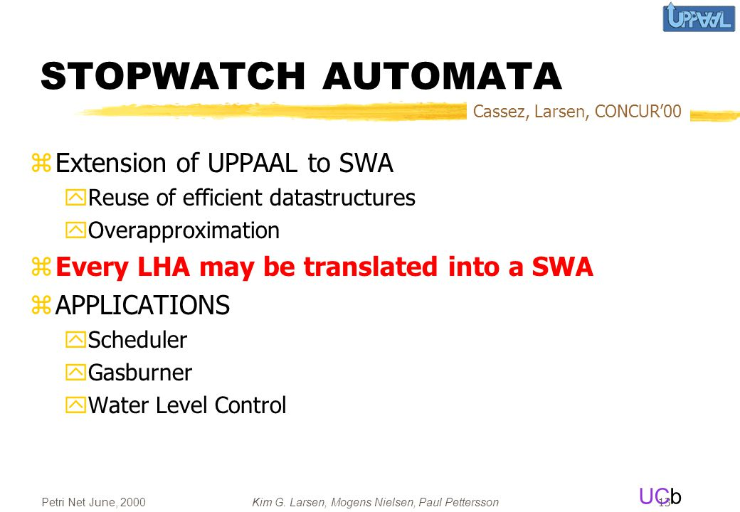 STOPWATCH AUTOMATA Extension of UPPAAL to SWA