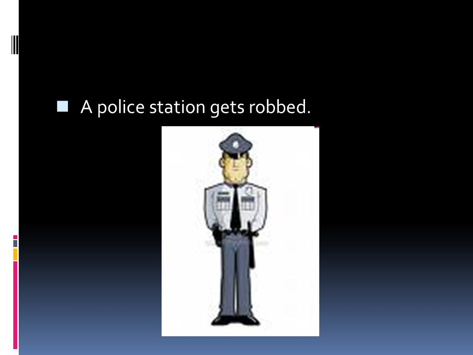 A police station gets robbed.