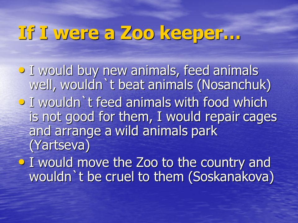 If I were a Zoo keeper… I would buy new animals, feed animals well, wouldn`t beat animals (Nosanchuk)