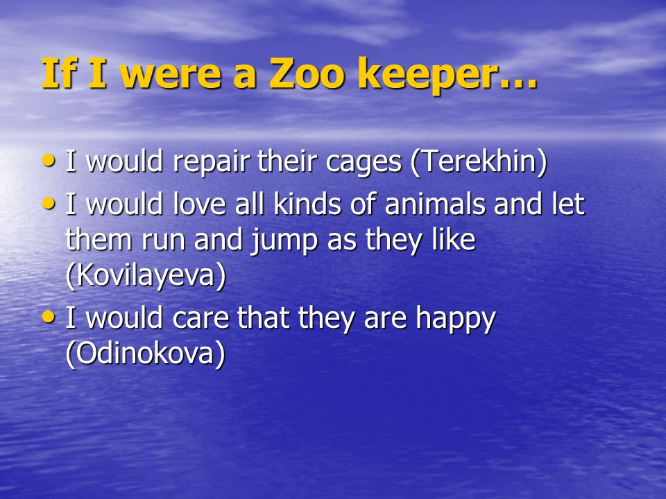If I were a Zoo keeper… I would repair their cages (Terekhin)
