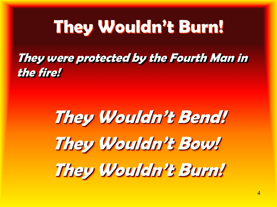 They Wouldn't Burn! They Wouldn't Bend! They Wouldn't Bow!