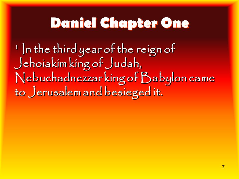 Daniel Chapter One 1 In the third year of the reign of Jehoiakim king of Judah, Nebuchadnezzar king of Babylon came to Jerusalem and besieged it.