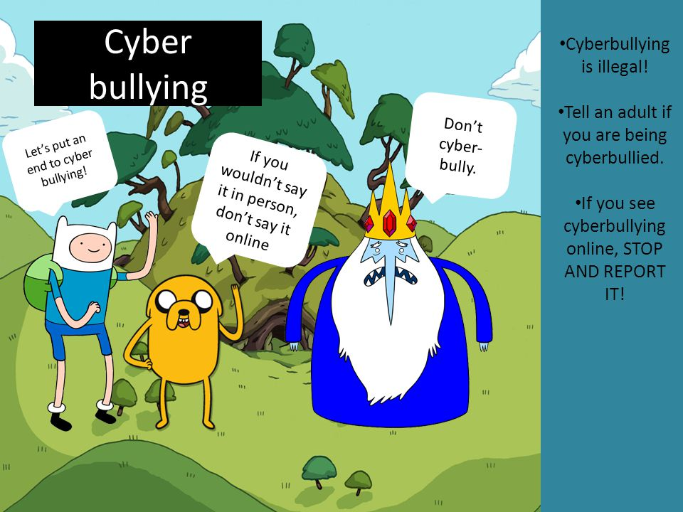 Cyber bullying Cyberbullying is illegal!