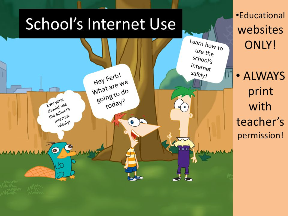 School's Internet Use ALWAYS print with teacher's permission!