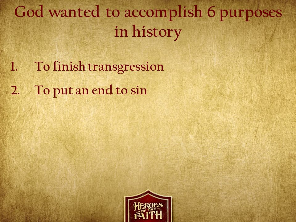 God wanted to accomplish 6 purposes in history