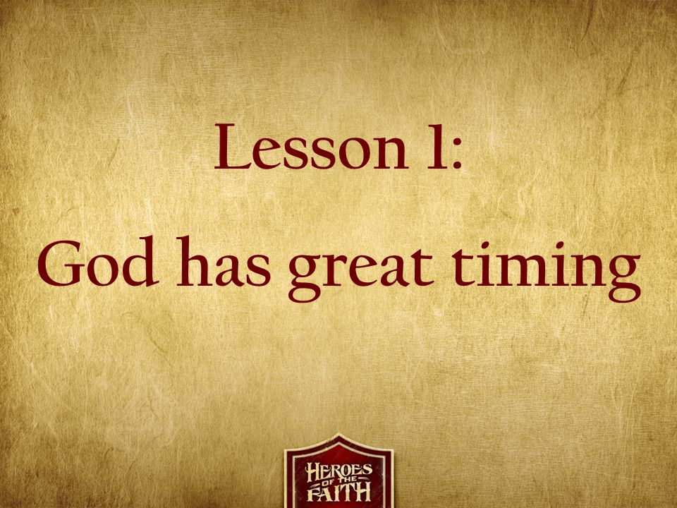 Lesson 1: God has great timing