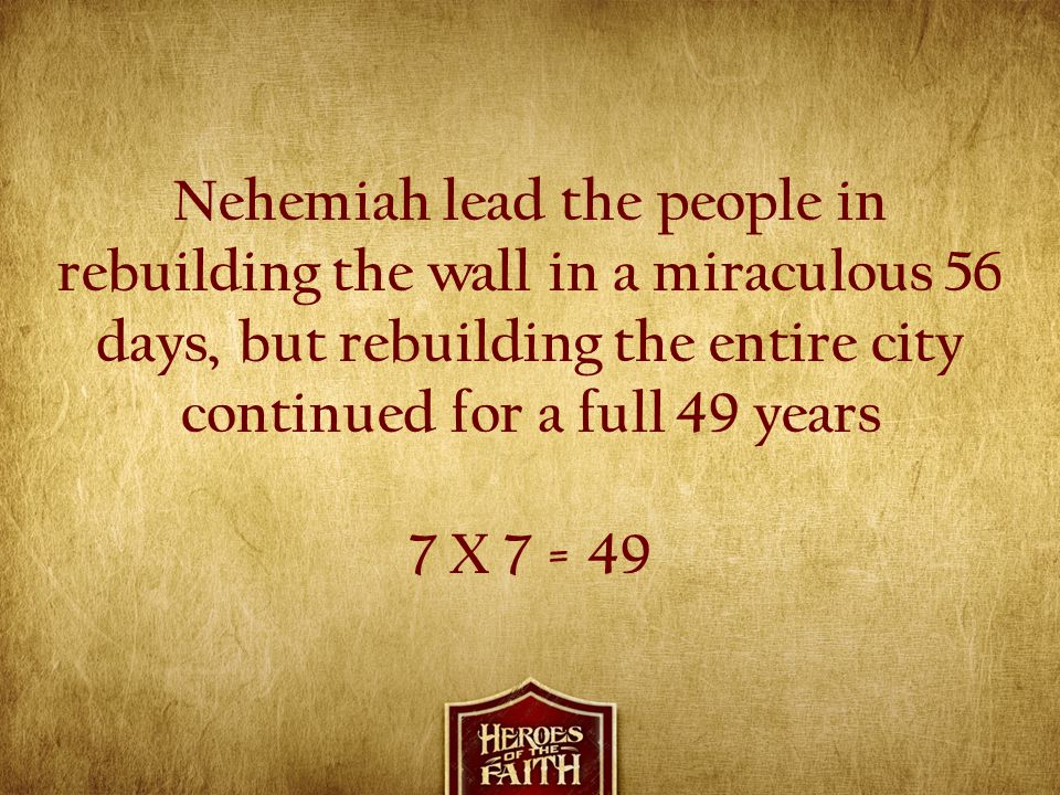 Nehemiah lead the people in rebuilding the wall in a miraculous 56 days, but rebuilding the entire city continued for a full 49 years